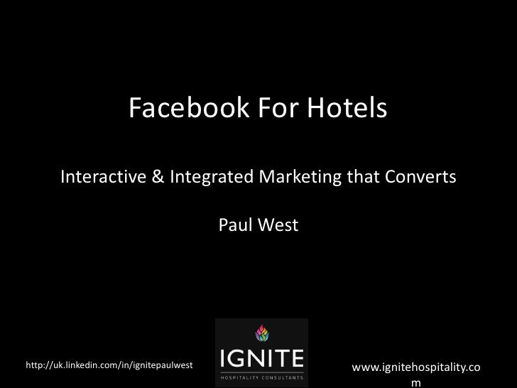 Facebook For Hotels        Interactive & Integrated Marketing that Converts                                           Paul...