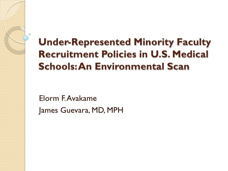 Under-Represented Minority FacultyRecruitment Policies in U.S. MedicalSchools: An Environmental ScanElorm F. AvakameJames ...