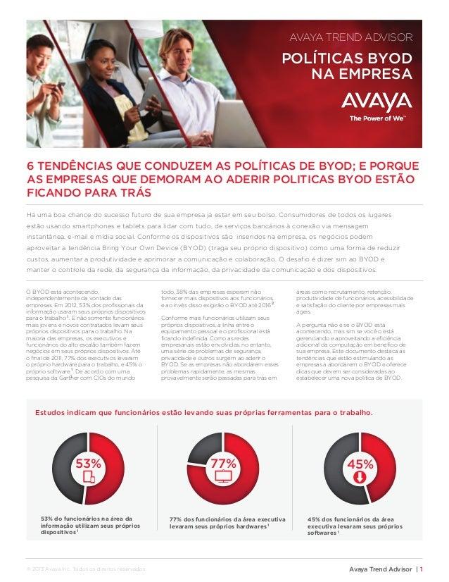 O BYOD está acontecendo, independentemente da vontade das empresas. Em 2012, 53% dos profissionais da informação usaram se...
