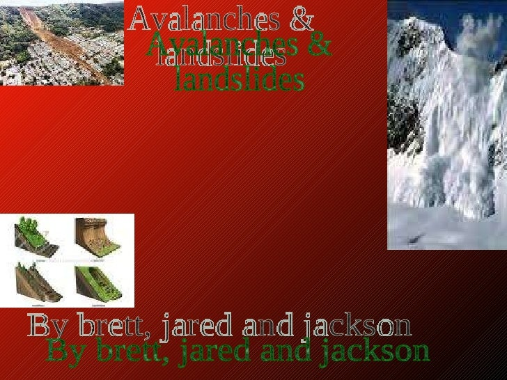 Avalanches &  landslides By brett, jared and jackson
