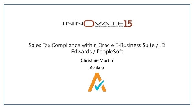 Sales Tax Compliance within Oracle E-Business Suite / JD Edwards / PeopleSoft Christine Martin Avalara