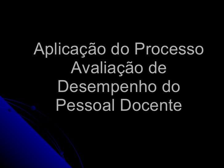 Aplicação do Processo Avaliação de Desempenho do Pessoal Docente