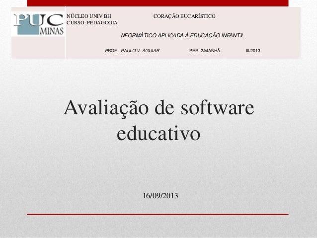 Avaliação de software educativo NÚCLEO UNIV BH CORAÇÃO EUCARÍSTICO CURSO: PEDAGOGIA NFORMÁTICO APLICADA À EDUCAÇÃO INFANTI...