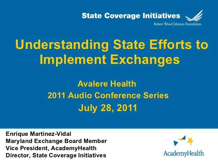 Understanding State Efforts to Implement Exchanges   Avalere Health  2011 Audio Conference Series July 28, 2011 Enrique Ma...