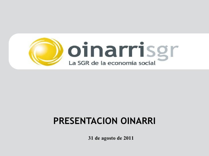 <ul><li>PRESENTACION OINARRI </li></ul>31 de agosto de 2011