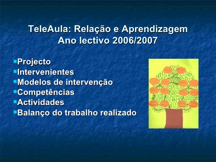 TeleAula: Relação e Aprendizagem Ano lectivo 2006/2007 <ul><li>Projecto </li></ul><ul><li>Intervenientes </li></ul><ul><li...