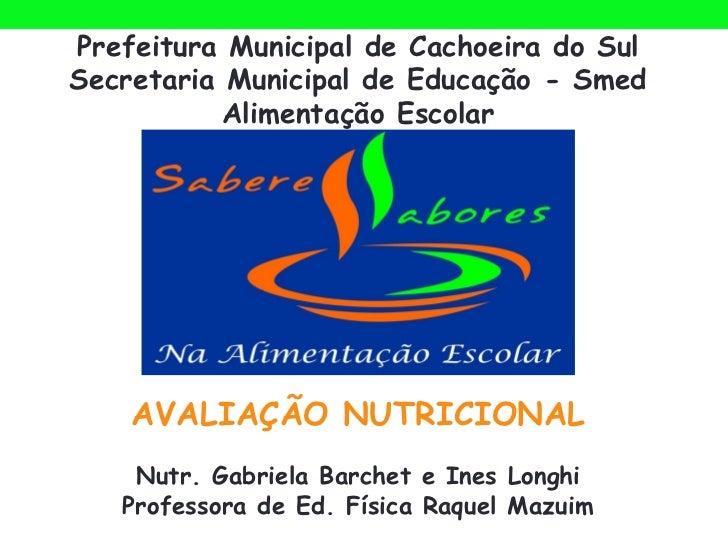 Prefeitura Municipal de Cachoeira do SulSecretaria Municipal de Educação - Smed           Alimentação Escolar    AVALIAÇÃO...