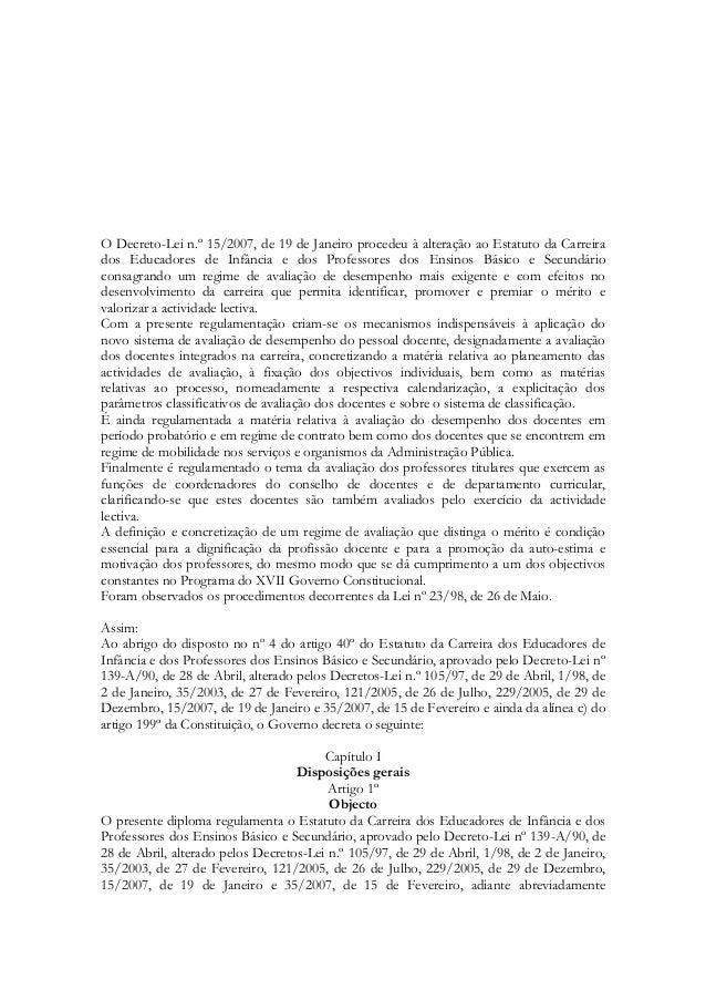 O Decreto-Lei n.º 15/2007, de 19 de Janeiro procedeu à alteração ao Estatuto da Carreira dos Educadores de Infância e dos ...