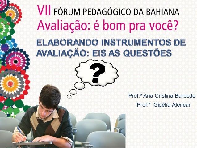 Prof.ª Ana Cristina Barbedo Prof.ª Gidélia Alencar