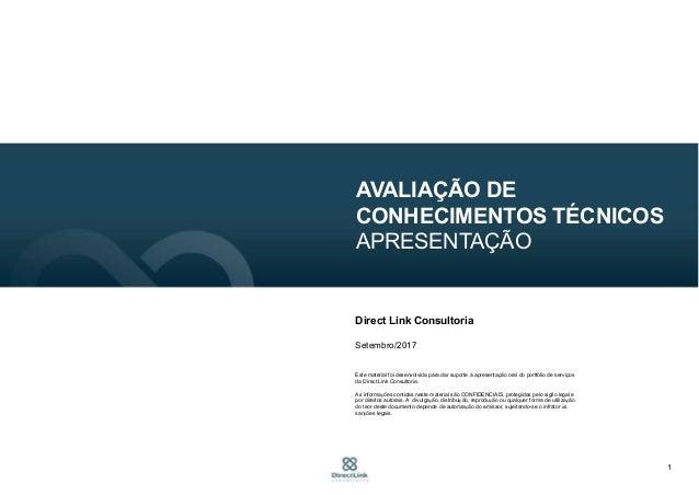 1 AVALIAÇÃO DE CONHECIMENTOS TÉCNICOS APRESENTAÇÃO Direct Link Consultoria Setembro/2017 Este material foi desenvolvida pa...