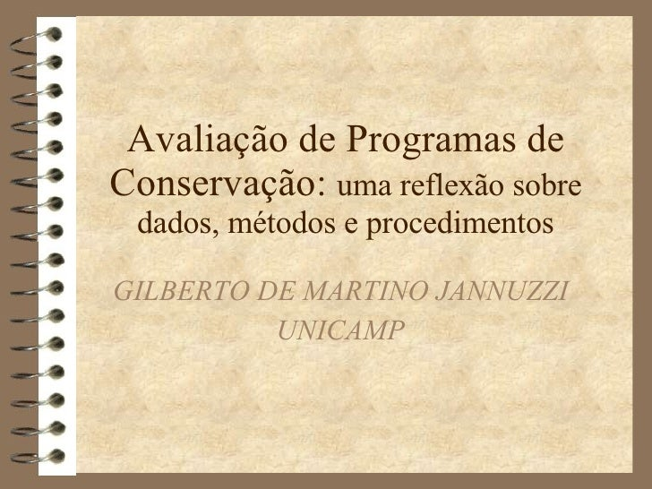 Avaliação de Programas de Conservação:  uma reflexão sobre dados, métodos e procedimentos GILBERTO DE MARTINO JANNUZZI UNI...