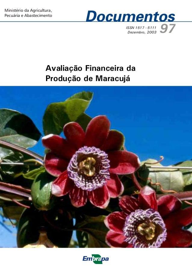 Documentos 97 Avaliação Financeira da Produção de Maracujá Planaltina, DF 2003 ISSN 1517-5111 Dezembro, 2003 Empresa Brasi...