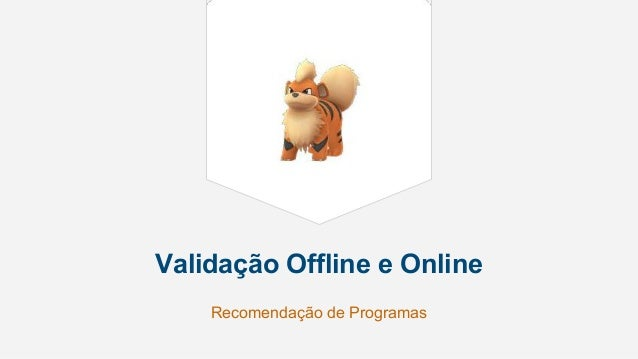 Validação Offline e Online Recomendação de Programas