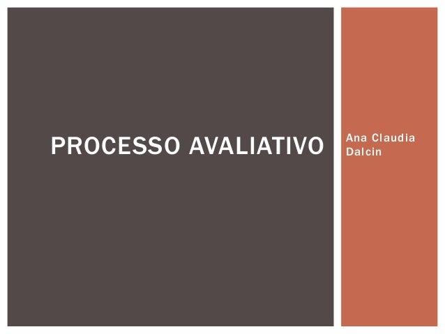 Ana Claudia DalcinPROCESSO AVALIATIVO