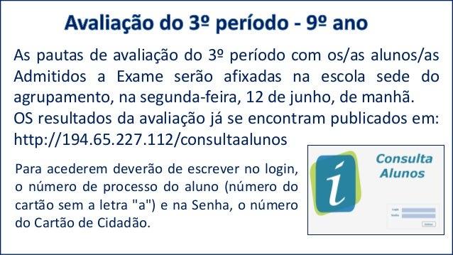 """Para acederem deverão de escrever no login, o número de processo do aluno (número do cartão sem a letra """"a"""") e na Senha, o..."""