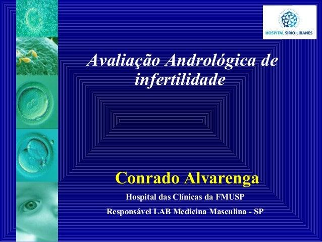 Avaliação Andrológica de infertilidade Conrado Alvarenga Hospital das Clínicas da FMUSP Responsável LAB Medicina Masculina...