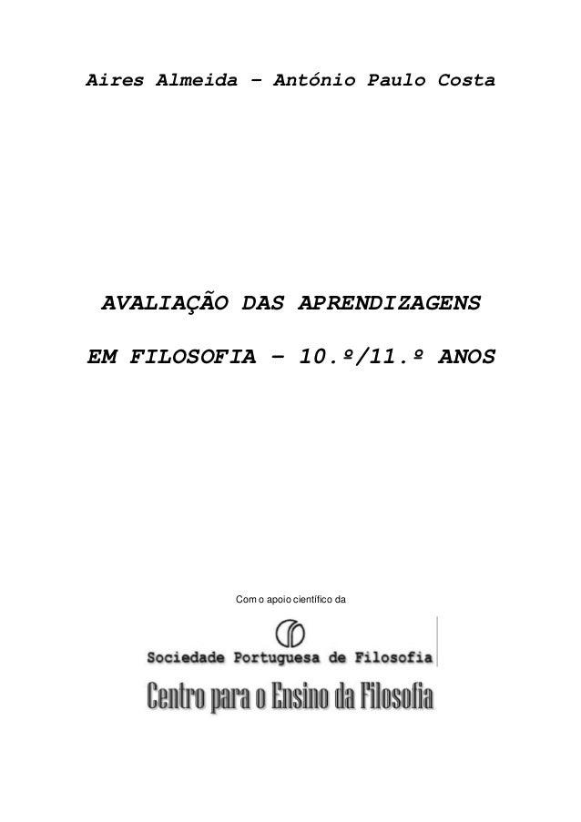 Aires Almeida – António Paulo Costa AVALIAÇÃO DAS APRENDIZAGENS EM FILOSOFIA – 10.º/11.º ANOS Com o apoio científico da