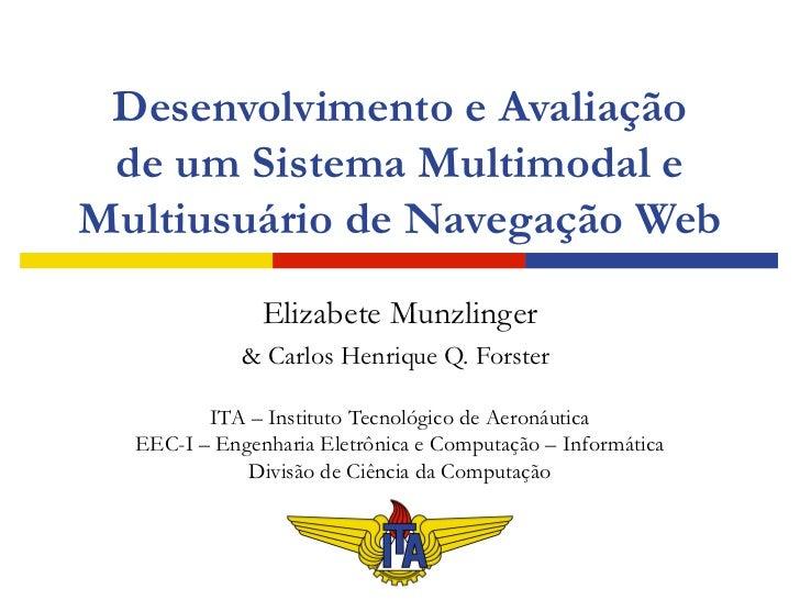 Desenvolvimento e Avaliação de um Sistema Multimodal eMultiusuário de Navegação Web               Elizabete Munzlinger    ...
