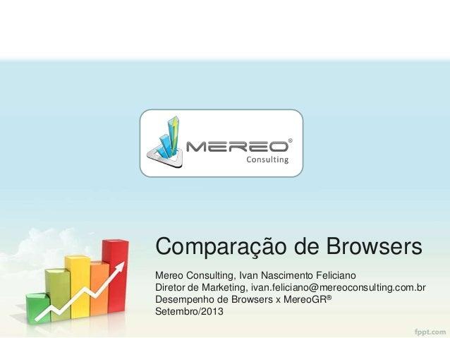 Comparação de Browsers Mereo Consulting, Ivan Nascimento Feliciano Diretor de Marketing, ivan.feliciano@mereoconsulting.co...
