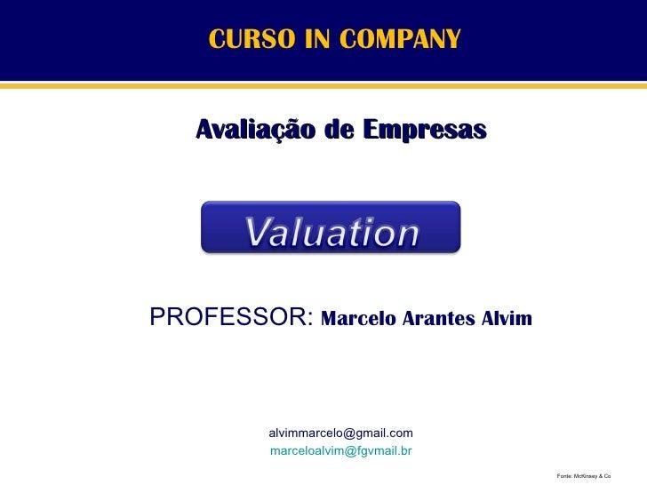 CURSO IN COMPANY Avaliação de Empresas PROFESSOR:  Marcelo Arantes Alvim [email_address] [email_address] Fonte: McKinsey &...