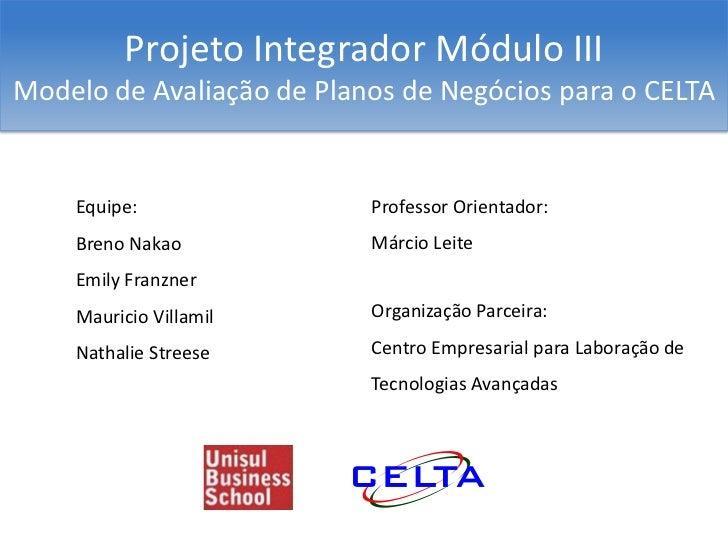 Projeto Integrador Módulo IIIModelo de Avaliação de Planos de Negócios para o CELTA    Equipe:                Professor Or...