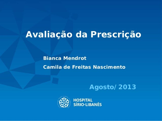 Avaliação da Prescrição Agosto/2013 Bianca Mendrot Camila de Freitas Nascimento