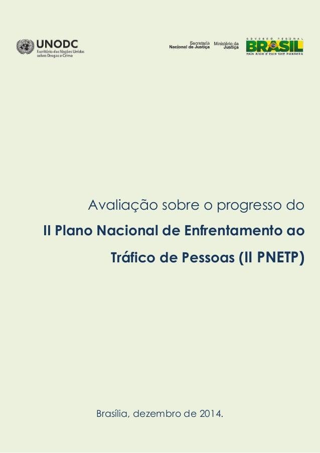 Avaliação sobre o progresso do II Plano Nacional de Enfrentamento ao Tráfico de Pessoas (II PNETP) Brasília, dezembro de 2...