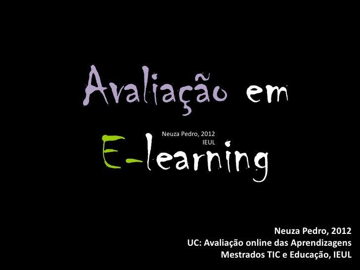 Avaliação em E-learning    Neuza Pedro, 2012                 IEUL                                 Neuza Pedro, 2012       ...