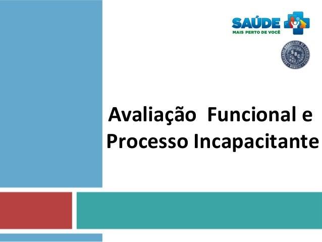 Avaliação Funcional e Processo Incapacitante