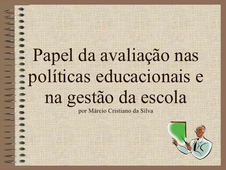 Papel da avaliação nas políticas educacionais e na gestão da escola por Márcio Cristiano da Silva