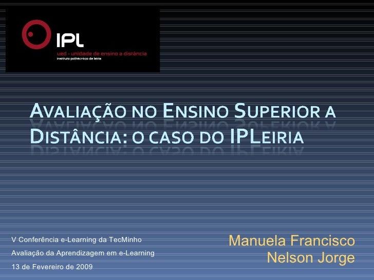 Manuela Francisco Nelson Jorge V Conferência e-Learning da TecMinho Avaliação da Aprendizagem em e-Learning 13 de Fevereir...