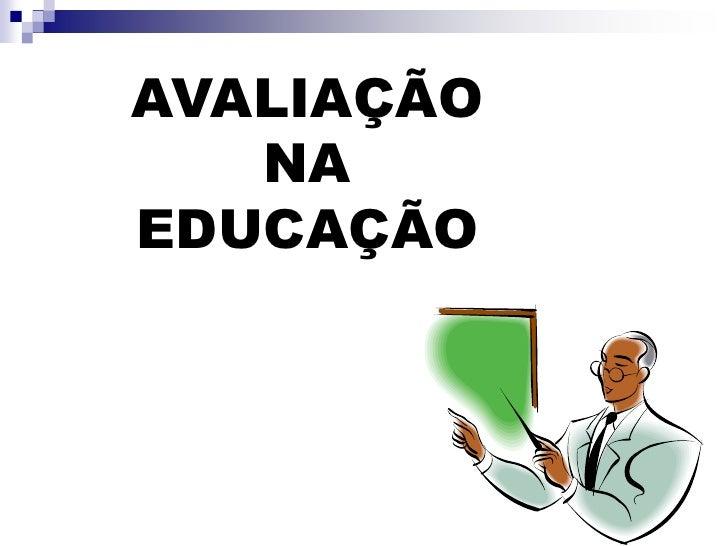 AVALIAÇÃO    NA EDUCAÇÃO