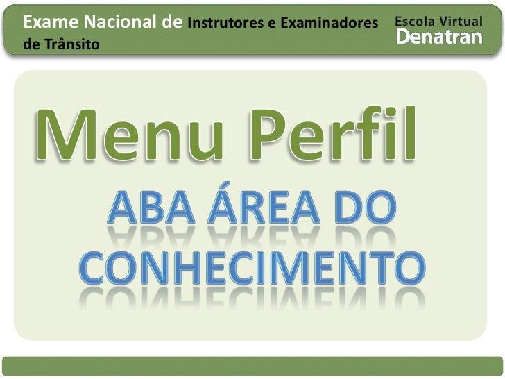 Exame Nacional de Instrutores e Examinadores de Trânsito<br />Menu Perfil<br />Aba Área do conhecimento<br />