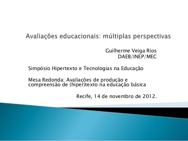 Guilherme Veiga Rios                                   DAEB/INEP/MECSimpósio Hipertexto e Tecnologias na EducaçãoMesa Redo...