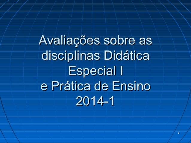 11 Avaliações sobre asAvaliações sobre as disciplinas Didáticadisciplinas Didática Especial IEspecial I e Prática de Ensin...