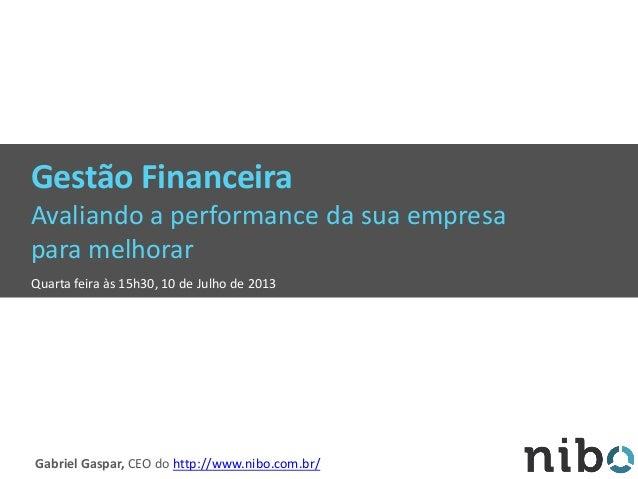 Gestão Financeira Avaliando a performance da sua empresa para melhorar Quarta feira às 15h30, 10 de Julho de 2013 Gabriel ...