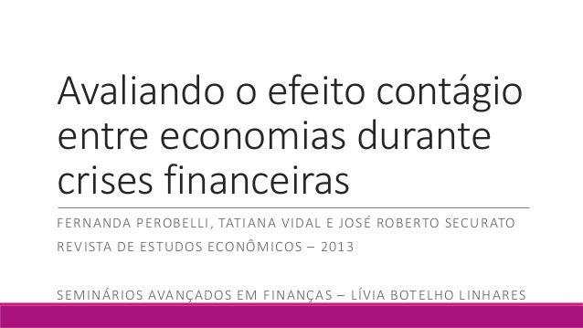 Avaliando o efeito contágio entre economias durante crises financeiras FERNANDA PEROBELLI, TATIANA VIDAL E JOSÉ ROBERTO SE...