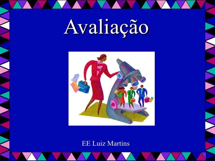 Avaliação  EE Luiz Martins