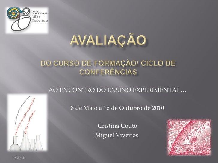 AO ENCONTRO DO ENSINO EXPERIMENTAL… 8 de Maio a 16 de Outubro de 2010 Cristina Couto Miguel Viveiros  15-05-10