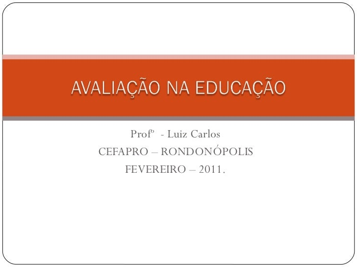Profº  - Luiz Carlos CEFAPRO – RONDONÓPOLIS FEVEREIRO – 2011.