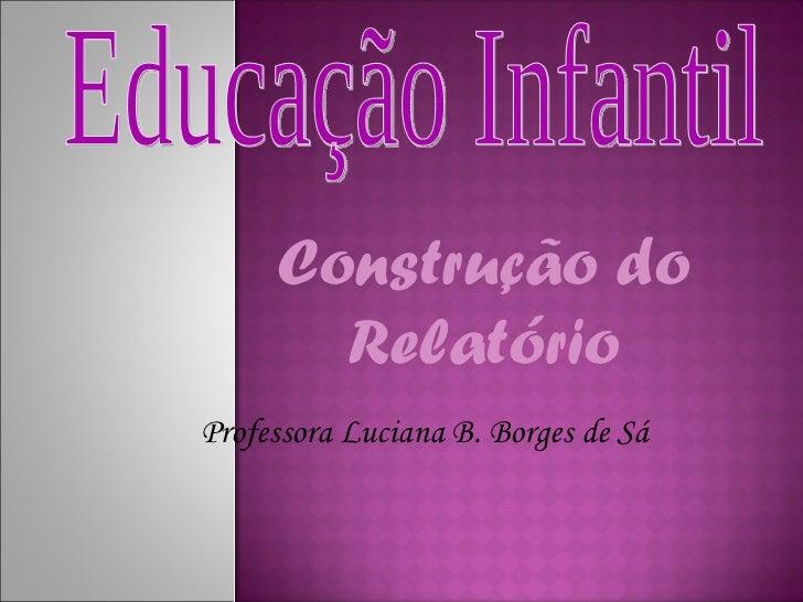 Construção do       RelatórioProfessora Luciana B. Borges de Sá