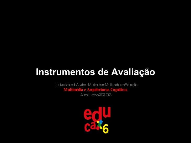 Instrumentos de Avaliação Universidade de Aveiro - Mestrado em Multimédia em Educação Multimédia e Arquitecturas Cognitiva...