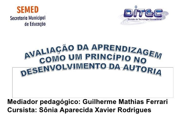 Mediador pedagógico: Guilherme Mathias FerrariCursista: Sônia Aparecida Xavier Rodrigues