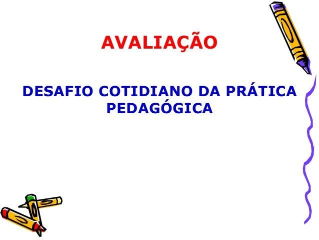 AVALIAÇÃODESAFIO COTIDIANO DA PRÁTICA         PEDAGÓGICA