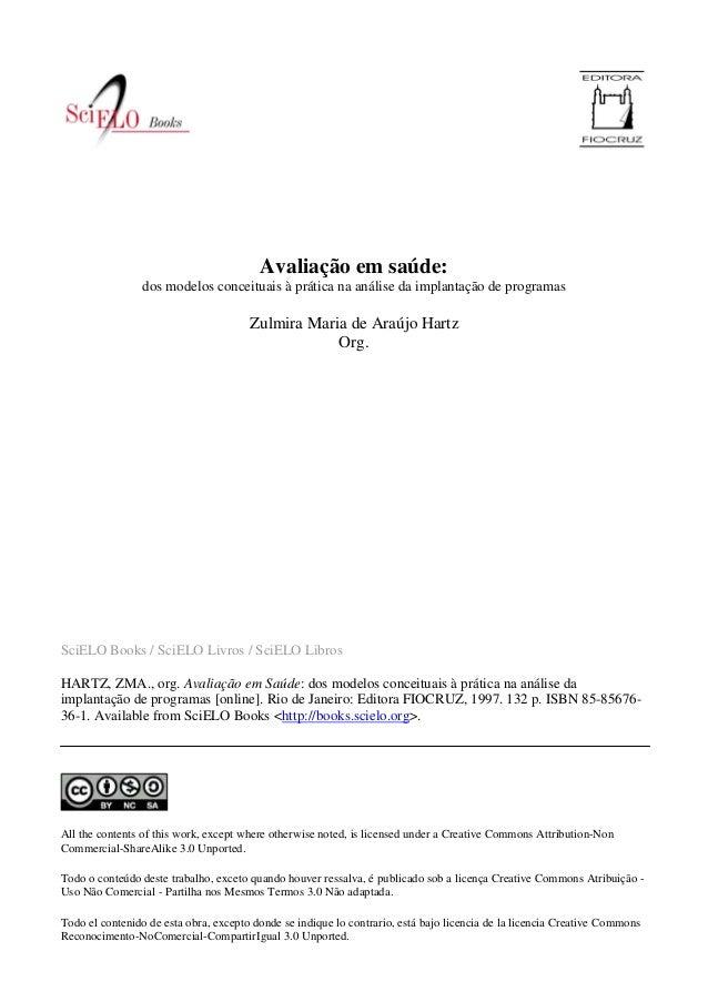 Avaliação em saúde:  dos modelos conceituais à prática na análise da implantação de programas  Zulmira Maria de Araújo Har...