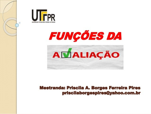 FUNÇÕES DA Mestranda: Priscila A. Borges Ferreira Pires priscilaborgespires@yahoo.com.br