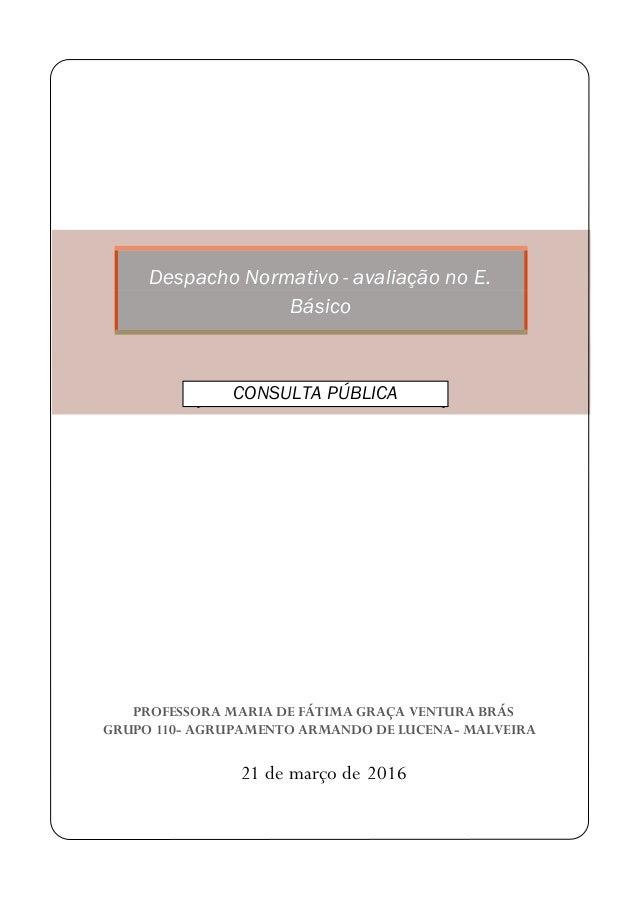 Despacho Normativo - avaliação no E. Básico ][ CONSULTA PÚBLICA PROFESSORA MARIA DE FÁTIMA GRAÇA VENTURA BRÁS GRUPO 110- A...
