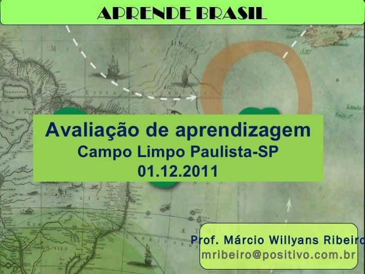 Avaliação de aprendizagem Campo Limpo Paulista-SP 01.12.2011 APRENDE BRASIL Prof. Márcio Willyans Ribeiro [email_address]