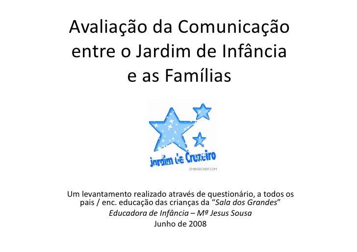 Avaliação da Comunicação entre o Jardim de Infância        e as Famílias     Um levantamento realizado através de question...