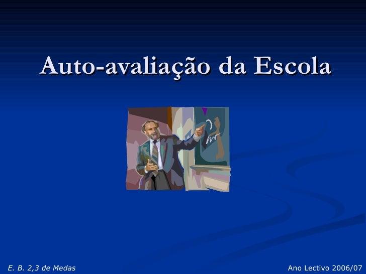 Auto-avaliação da Escola E. B. 2,3 de Medas Ano Lectivo 2006/07